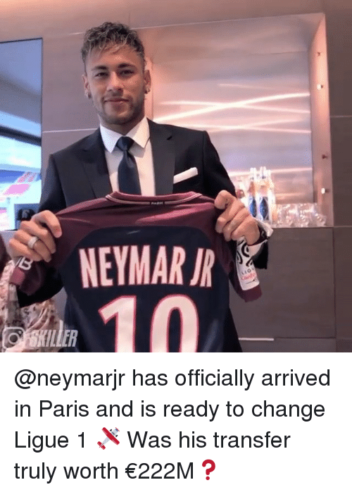 ligue 1: NEYMAR IR  10  LER @neymarjr has officially arrived in Paris and is ready to change Ligue 1 🛩 Was his transfer truly worth €222M❓