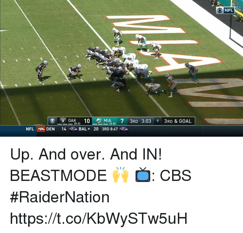 Beastmode: NFL  10  713RD 3:03 9 3RD & GOAL  ,  (0-2)  NFL  DEN  14  >BAL . 203RD 8:47噬> Up. And over. And IN!  BEASTMODE 🙌  📺: CBS #RaiderNation https://t.co/KbWySTw5uH