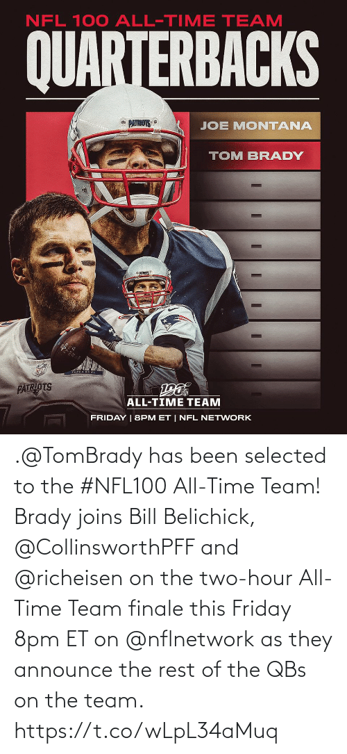 Patriotic: NFL 100 ALL-TIME TEAM  QUARTERBACKS  * PATRIOTS  JOE MONTANA  TOM BRADY  PATRIOTS  ALL-TIME TEAM  FRIDAY | 8PM ET | NFL NETWORK .@TomBrady has been selected to the #NFL100 All-Time Team!  Brady joins Bill Belichick, @CollinsworthPFF and @richeisen on the two-hour All-Time Team finale this Friday 8pm ET on @nflnetwork as they announce the rest of the QBs on the team. https://t.co/wLpL34aMuq
