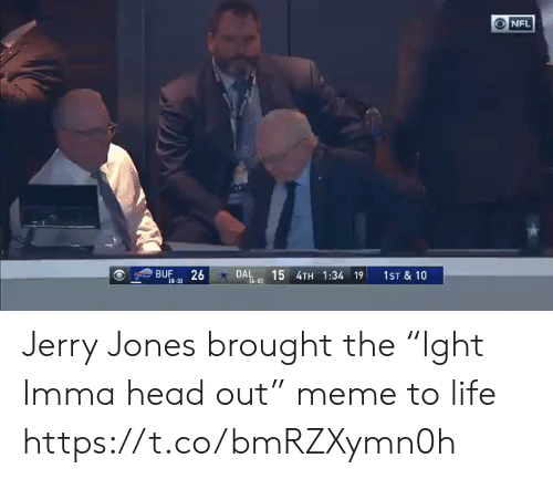 "Jerry Jones: NFL  15 4TH 1:34 19  BUF  18-31  26  DAL  1ST & 10  16-51 Jerry Jones brought the ""Ight Imma head out"" meme to life https://t.co/bmRZXymn0h"