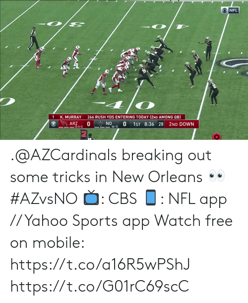 Memes, Nfl, and Sports: NFL  266 RUSH YDS ENTERING TODAY (2ND AMONG QB)  K. MURRAY  0  ARZ  NO  0  1ST 8:36 28  2ND DOWN  (6-1)  -3-3-1) .@AZCardinals breaking out some tricks in New Orleans 👀 #AZvsNO  📺: CBS 📱: NFL app // Yahoo Sports app Watch free on mobile: https://t.co/a16R5wPShJ https://t.co/G01rC69scC