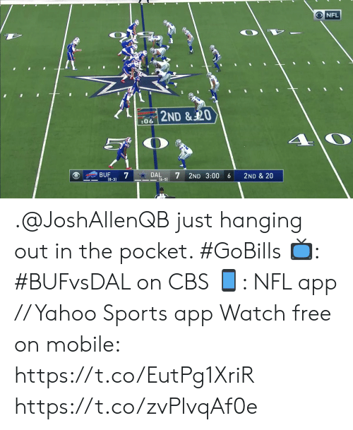 3 00: NFL  2ND & 20  :06  7  DAL  (6-5)  BUF  2ND 3:00  2ND & 20  6  (8-3) .@JoshAllenQB just hanging out in the pocket. #GoBills  📺: #BUFvsDAL on CBS 📱: NFL app // Yahoo Sports app Watch free on mobile: https://t.co/EutPg1XriR https://t.co/zvPlvqAf0e