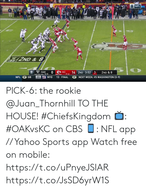washington: NFL  35  87  2ND&8  :03  $ OAK  0  6-5)  14 2ND 3:52 3  КС  (7-4)  2ND & 8  31 ny NYG  G NEXT WEEK: VS WASHINGTON (3-9)  13 FINAL  NFL  GB PICK-6: the rookie @Juan_Thornhill TO THE HOUSE! #ChiefsKingdom   📺: #OAKvsKC on CBS 📱: NFL app // Yahoo Sports app Watch free on mobile: https://t.co/uPnyeJSIAR https://t.co/JsSD6yrW1S