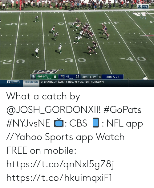 Memes, Nfl, and Sports: NFL  40  3 0  2 0  NE  NYJ  (0-2)  23 3RD 4:19 18  (2-0)  3RD & 22  RECEIVING D. CHARK, JR (JAX): 4 REC, 76 YDS, TD (THURSDAY)  OFANTASY What a catch by @JOSH_GORDONXII! #GoPats #NYJvsNE  📺: CBS 📱: NFL app // Yahoo Sports app Watch FREE on mobile: https://t.co/qnNxI5gZ8j https://t.co/hkuimqxiF1