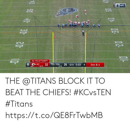 Memes, Nfl, and Chiefs: NFL  52-YD ATTEMPT  KC  32  (6-3)  TEN  4-5)  35 4TH 0:03  3RD & 4  8 THE @TITANS BLOCK IT TO BEAT THE CHIEFS! #KCvsTEN #Titans https://t.co/QE8FrTwbMB