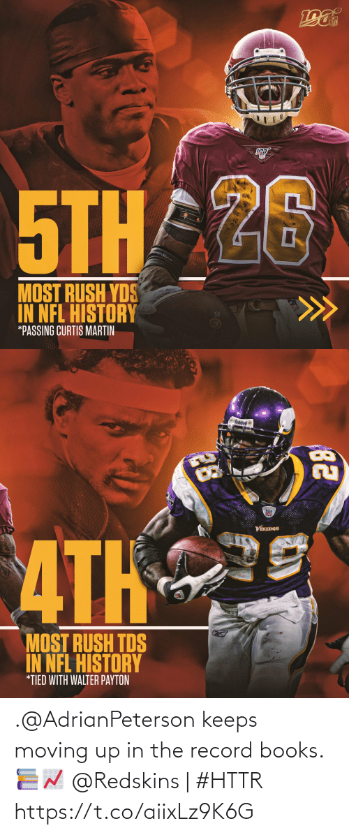 Rush: NFL  5THAZ6  olic  MOST RUSH YDS  IN NFL HISTORY  *PASSING CURTIS MARTIN   Riddel  VIKMGS  ATH  MOST RUSH TDS  IN NFL HISTORY  *TIED WITH WALTER PAYTON  ве  28 .@AdrianPeterson keeps moving up in the record books. 📚📈  @Redskins | #HTTR https://t.co/aiixLz9K6G