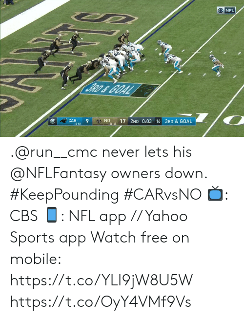 Memes, Nfl, and Run: NFL  60  BRD&GOAL  CAR  (5-5)  NO  (8-2)  17 2ND 0:03 16 3RD & GOAL .@run__cmc never lets his @NFLFantasy owners down. #KeepPounding #CARvsNO  📺: CBS 📱: NFL app // Yahoo Sports app Watch free on mobile: https://t.co/YLI9jW8U5W https://t.co/OyY4VMf9Vs
