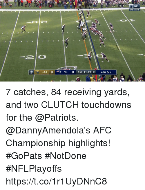 Memes, Nfl, and Patriotic: NFL  AFC CHAMP  2lO  JAX 0NE 0 1ST 11:49 13 4TH & 2 7 catches, 84 receiving yards, and two CLUTCH touchdowns for the @Patriots.  @DannyAmendola's AFC Championship highlights! #GoPats #NotDone #NFLPlayoffs https://t.co/1r1UyDNnC8