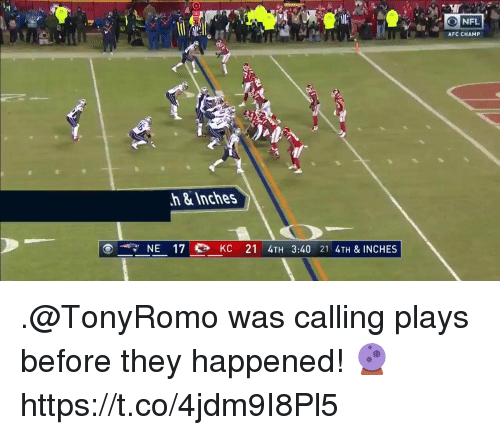 Memes, Nfl, and 🤖: NFL  AFC CHAMP  h&Inches  NE 17 eb KC 21 4TH 3:40 21 4TH & INCHES .@TonyRomo was calling plays before they happened! 🔮 https://t.co/4jdm9I8Pl5