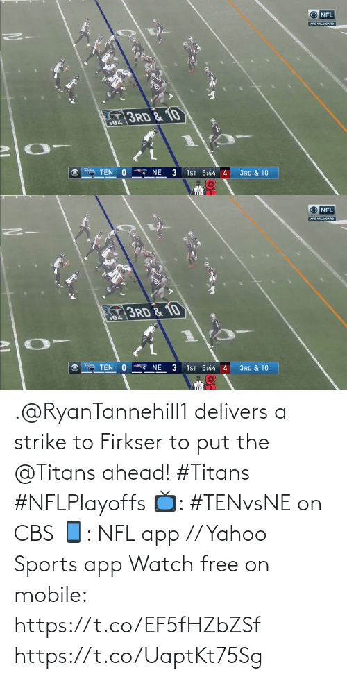 CBS: NFL  AFC WILD CARD  3RD & 10  :04  NE  TEN  1ST 5:44 4  3RD & 10   NFL  AFC WILD CARD  3RD & 10  :04  1ST 5:44 4  3  TEN  NE  3RD & 10 .@RyanTannehill1 delivers a strike to Firkser to put the @Titans ahead! #Titans #NFLPlayoffs  📺: #TENvsNE on CBS 📱: NFL app // Yahoo Sports app Watch free on mobile: https://t.co/EF5fHZbZSf https://t.co/UaptKt75Sg