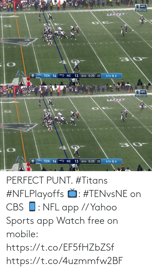 perfect: NFL  AFC WILD CARD  O TEN 14  13 4TH 0:25 25  ζTH & 6   O NFL  AFC WILD CARD  TEN 14  13 4TH 0:25 25  NE  4TH & 6 PERFECT PUNT. #Titans #NFLPlayoffs  📺: #TENvsNE on CBS 📱: NFL app // Yahoo Sports app Watch free on mobile: https://t.co/EF5fHZbZSf https://t.co/4uzmmfw2BF