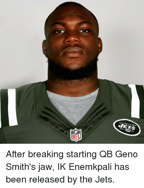 Geno Smith: NFL After breaking starting QB Geno Smith's jaw, IK Enemkpali has been released by the Jets.