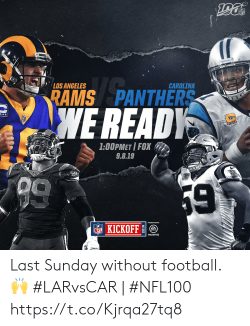 carolina: NFL  ANTHERS  LOS ANGELES  CAROLINA  RAMS PANTHERS  WE READY  1:00PMET I FOX  9.8.19  9  59  NFKICKOFF  SPORTS  MADDEN Last Sunday without football. 🙌   #LARvsCAR | #NFL100 https://t.co/Kjrqa27tq8