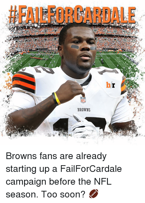 browns-fan: NFL  BROWNS Browns fans are already starting up a FailForCardale campaign before the NFL season. Too soon? 🏈