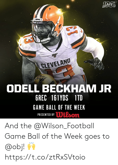 Football, Memes, and Nfl: NFL  CLEVELAND  ODELL BECKHAM JR  6REC 161YDS 1TD  GAME BALL OF THE WEEK  Wilson  PRESENTED BY And the @Wilson_Football Game Ball of the Week goes to @obj! 🙌 https://t.co/ztRxSVtoio