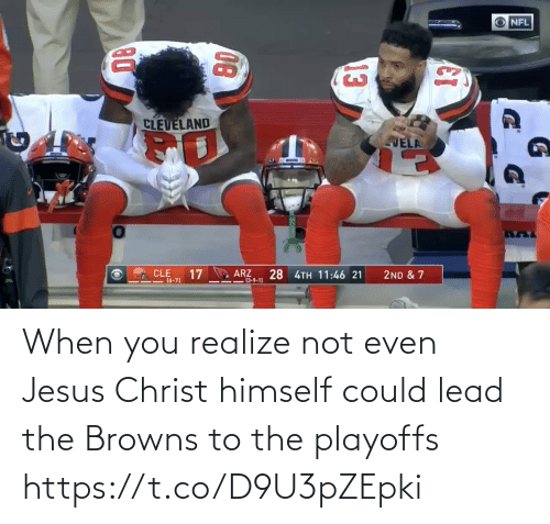 jesus christ: NFL  CLEVELAND  VELA  CLE  17  ARZ  -13-9-1)  28 4TH 11:46 21  2ND & 7  I=(6-7)  13  08 When you realize not even Jesus Christ himself could lead the Browns to the playoffs https://t.co/D9U3pZEpki