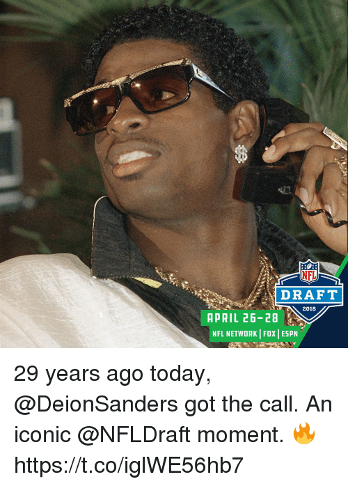 Espn, Memes, and Nfl: NFL  DRAFT  2018  APRIL 26-28  NFL NETWORK FOX ESPN 29 years ago today, @DeionSanders got the call.  An iconic @NFLDraft moment. 🔥 https://t.co/iglWE56hb7