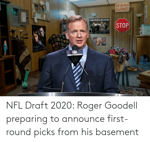 Roger: NFL Draft 2020: Roger Goodell preparing to announce first-round picks from his basement