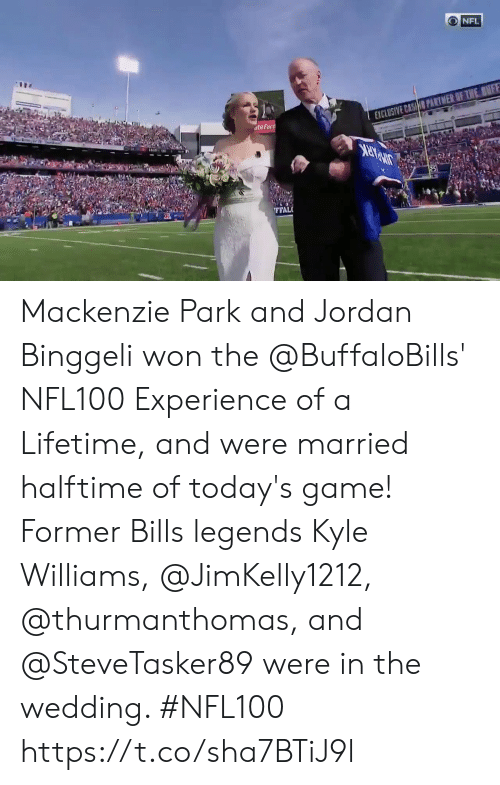 kyle: NFL  EXCLUSIVE CASHO PARTMER OF THE BNFF  ateFarn  FFAL Mackenzie Park and Jordan Binggeli won the @BuffaloBills' NFL100 Experience of a Lifetime, and were married halftime of today's game! Former Bills legends Kyle Williams, @JimKelly1212, @thurmanthomas, and @SteveTasker89 were in the wedding.   #NFL100 https://t.co/sha7BTiJ9l