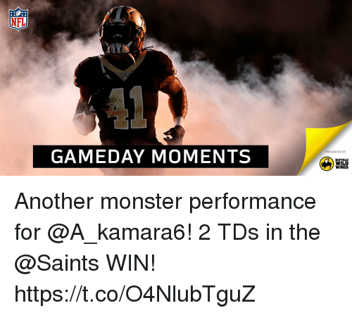 buffalo wild wings: NFL  GAMEDAY MOMENTS  PRESENTED BY  BUFFALO  WILD  WINGS Another monster performance for @A_kamara6!  2 TDs in the @Saints WIN! https://t.co/O4NlubTguZ