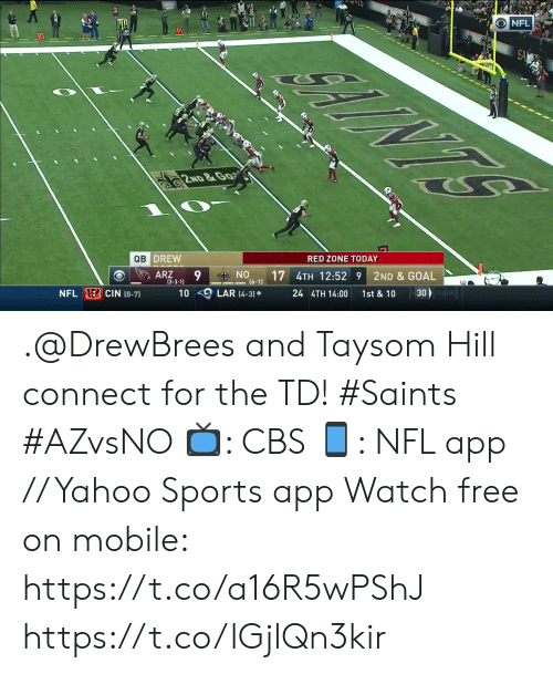Memes, Nfl, and New Orleans Saints: NFL  INTS  G  2ND &GO  RED ZONE TODAY  QB DREW  ON S  -(6-1)  2ND & GOAL  17 4TH 12:52 9  ARZ  (3-3-1)  30  1st & 10  24 4TH 14:00  LAR (4-3)  10  NFL E CIN (0-7) .@DrewBrees and Taysom Hill connect for the TD! #Saints #AZvsNO  📺: CBS 📱: NFL app // Yahoo Sports app Watch free on mobile: https://t.co/a16R5wPShJ https://t.co/lGjlQn3kir