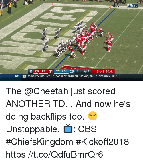 beckham jr: NFL  KC 31  LAC 20 4TH 9:47 1 3RD & GOAL  NFL n: 23/37, 224 YDS, INT S. BARKLEY: 18 RUSH, 106 YDS, TD 0. BECKHAM, JR: 11 The @Cheetah just scored ANOTHER TD... And now he's doing backflips too. 😏  Unstoppable.  📺: CBS #ChiefsKingdom #Kickoff2018 https://t.co/QdfuBmrQr6
