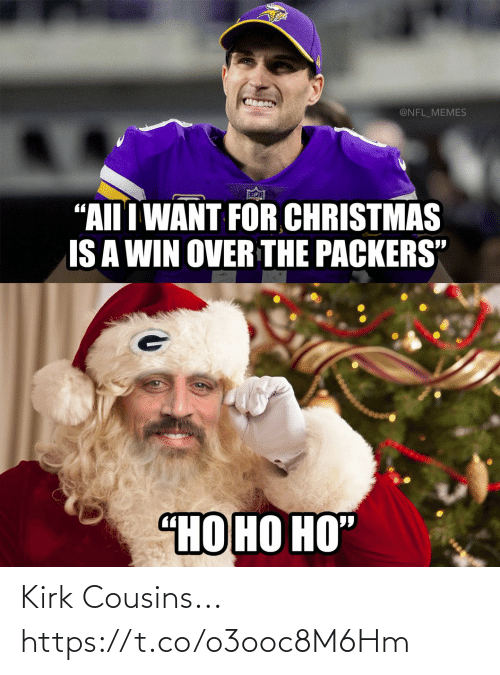 "Kirk Cousins: @NFL_MEMES  ""AII I WANT FOR CHRISTMAS  IS A WIN OVER THE PACKERS""  ""НО НО НО"" Kirk Cousins... https://t.co/o3ooc8M6Hm"