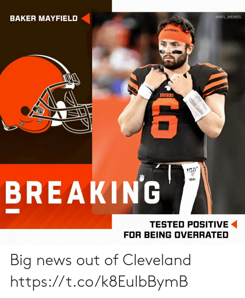 Overrated: @NFL_MEMES  BAKER MAYFIELD  BROWNS  BREAKING  wils  TESTED POSITIVE  FOR BEING OVERRATED  LO Big news out of Cleveland https://t.co/k8EulbBymB