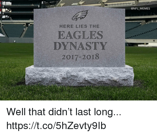 Philadelphia Eagles, Football, and Memes: @NFL MEMES  HERE LIES THE  EAGLES  DYNASTY  2017-20T8 Well that didn't last long... https://t.co/5hZevty9Ib