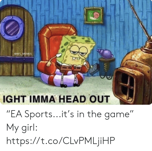 """Football, Head, and Memes: @NFL MEMES  IGHT IMMA HEAD OUT  OW """"EA Sports...it's in the game""""  My girl: https://t.co/CLvPMLjiHP"""