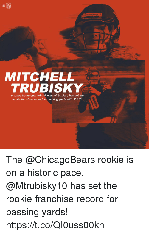 Chicago Bears: NFL  MITCHELL  TRUBISKY  chicago bears quarterback mitchell trubisky has set the  rookie franchise record for passing yards with 2,015 The @ChicagoBears rookie is on a historic pace. @Mtrubisky10 has set the rookie franchise record for passing yards! https://t.co/QI0uss00kn