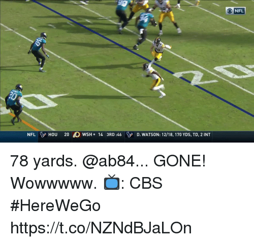 Memes, Nfl, and Cbs: NFL  NFLIy HOU  20  wSH. 143RD :46\p  D. WATSON: 12/18, 170 YDS, TD, 2INT 78 yards. @ab84... GONE!  Wowwwww. 📺: CBS #HereWeGo https://t.co/NZNdBJaLOn