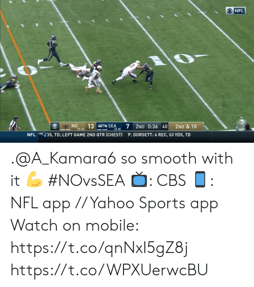 So Smooth: NFL  NO  13  (1-1)  7  SEA  2ND 0:36 40  2ND & 10  (2-0)  DS, TD; LEFT GAME 2ND QTR (CHEST)  P. DORSETT: 6 REC, 53 YDS, TD  NFL .@A_Kamara6 so smooth with it ? #NOvsSEA  ?: CBS ?: NFL app // Yahoo Sports app Watch on mobile: https://t.co/qnNxI5gZ8j https://t.co/WPXUerwcBU