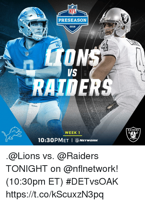 Memes, Nfl, and Lions: NFL  PRESEASON  2018  VS  RAIDER  ison  RAIDERS  WEEK1  10:30PMET NETwoRIK .@Lions vs. @Raiders TONIGHT on @nflnetwork! (10:30pm ET) #DETvsOAK https://t.co/kScuxzN3pq