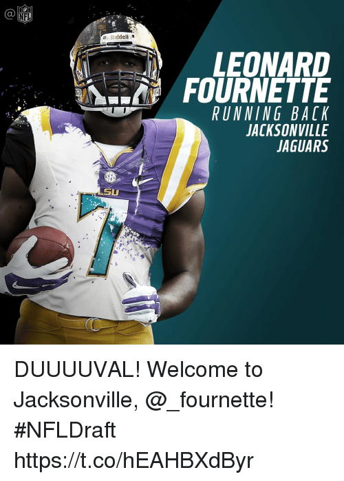 Memes, Nfl, and Running: NFL  Riddell  SU  LEONARD  FOURNETTE  RUNNING BACK  JACKSONVILLE  JAGUARS DUUUUVAL!  Welcome to Jacksonville, @_fournette! #NFLDraft https://t.co/hEAHBXdByr