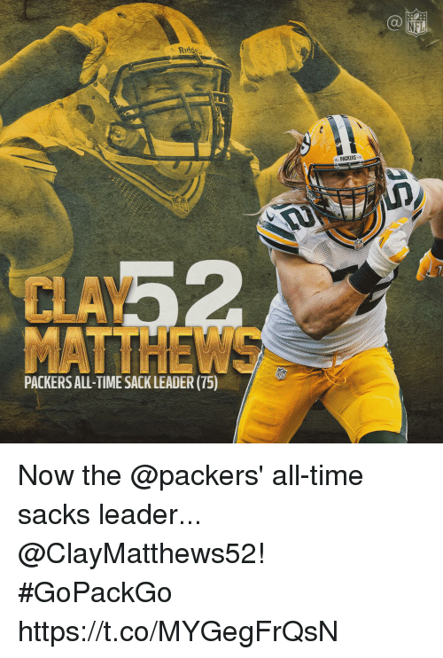 Memes, Nfl, and Packers: NFL  Riddg  PACKERS  CLAY  MATTHEWS  PACKERS ALL-TIME SACK LEADER (75) Now the @packers' all-time sacks leader... @ClayMatthews52! #GoPackGo https://t.co/MYGegFrQsN
