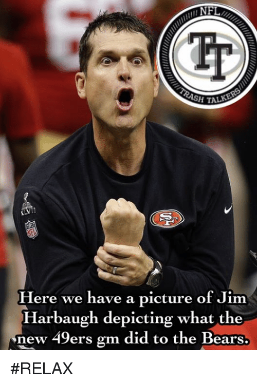 Jim Harbaugh: NFL  SH TALC  Here we have a picture of Jim  Harbaugh depicting what the  new 49ers gm did to the Bears #RELAX