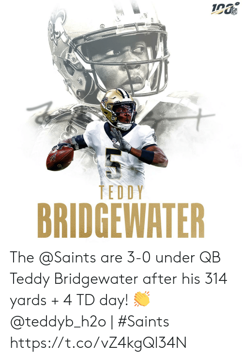 Memes, Nfl, and New Orleans Saints: NFL  TEDDY  BRIDGEWATER The @Saints are 3-0 under QB Teddy Bridgewater after his 314 yards + 4 TD day! 👏  @teddyb_h2o | #Saints https://t.co/vZ4kgQl34N