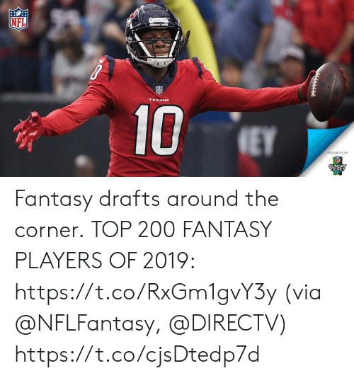 fantasy: NFL  TEXANS  10  EY  PRESENTED BY  SUNDAY  TICKET Fantasy drafts around the corner.  TOP 200 FANTASY PLAYERS OF 2019: https://t.co/RxGm1gvY3y (via @NFLFantasy, @DIRECTV) https://t.co/cjsDtedp7d