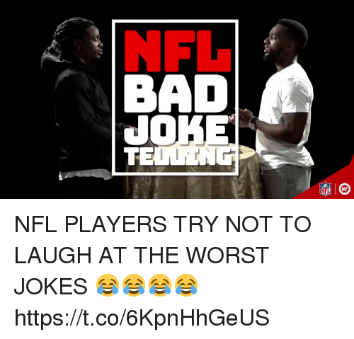 try not to laugh: NFLa  BAD  NFL NFL PLAYERS TRY NOT TO LAUGH AT THE WORST JOKES 😂😂😂😂 https://t.co/6KpnHhGeUS
