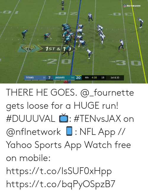 3 0: NFVETWORK  1ST & 1  20  3  0-2 20  1-1 7  TITANS  JAGUARS  4th  4:38  18  1st & 10 THERE HE GOES.  @_fournette gets loose for a HUGE run! #DUUUVAL  📺: #TENvsJAX on @nflnetwork 📱: NFL App // Yahoo Sports App Watch free on mobile: https://t.co/IsSUF0xHpp https://t.co/bqPyOSpzB7