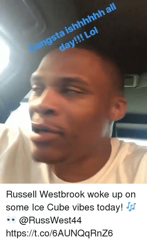 Ice Cube, Lol, and Russell Westbrook: ngsta ishhhhhh all  day!!! Lol Russell Westbrook woke up on some Ice Cube vibes today! 🎶👀 @RussWest44 https://t.co/6AUNQqRnZ6