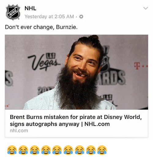 mistakenly: NHL  Yesterday at 2:05 AM .  Don't ever change, Burnzie  哐]  eoas  1  AD  Brent Burns mistaken for pirate at Disney World,  signs autographs anyway | NHL.com  nhl.com 😂😂😂😂😂😂😂😂😂