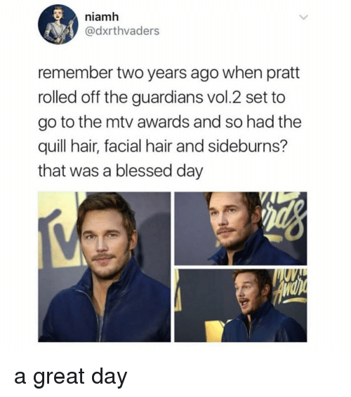 Guardians: niamh  @dxrthvaders  remember two years ago when pratt  rolled off the guardians vol.2 set to  go to the mtv awards and so had the  quill hair, facial hair and sideburns?  that was a blessed day a great day