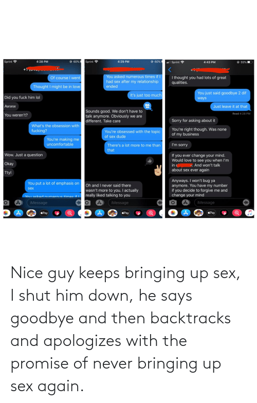 and then: Nice guy keeps bringing up sex, I shut him down, he says goodbye and then backtracks and apologizes with the promise of never bringing up sex again.