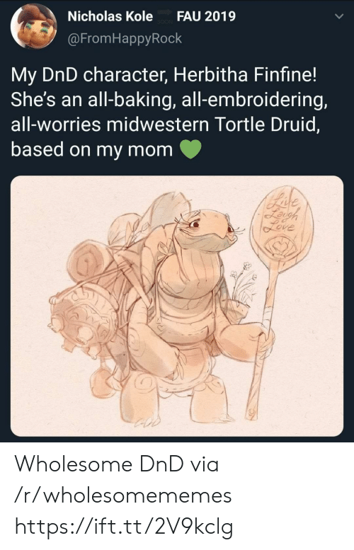 DnD: Nicholas Kole  FAU 2019  @FromHappyRock  My DnD character, Herbitha Finfine!  She's an all-baking, all-embroidering,  all-worries midwestern Tortle Druid,  based on my mom  Bade  Leigh  feve Wholesome DnD via /r/wholesomememes https://ift.tt/2V9kclg
