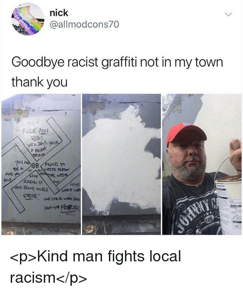 my town: nick  @allmodcons70  Goodbye racist graffiti not in my town  thank you  uc Any  스토!!  you  AND  Loud <p>Kind man fights local racism</p>