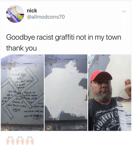 my town: nick  @allmodcons70  Goodbye racist graffiti not in my town  thank you  Yov  Bt WHITE PERSON  VE  le Paint 🙌🏻🙌🏻🙌🏻