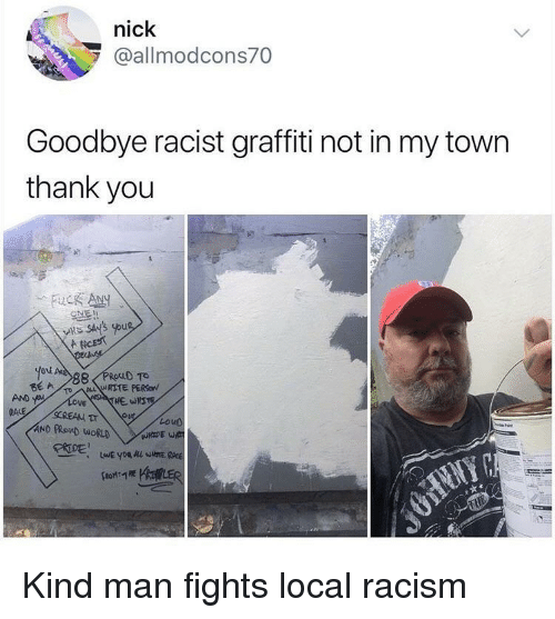 my town: nick  @allmodcons70  Goodbye racist graffiti not in my town  thank you  uc Any  스토!!  you  AND  Loud Kind man fights local racism