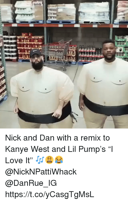 "Kanye, Love, and Kanye West: Nick and Dan with a remix to Kanye West and Lil Pump's ""I Love It"" 🎶😩😂 @NickNPattiWhack @DanRue_IG https://t.co/yCasgTgMsL"